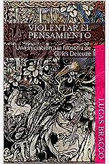 Violentar el pensamiento: Una iniciación a la filosofía de Gilles Deleuze (Spanish Edition) Kindle Edition