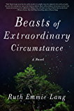Beasts of Extraordinary Circumstance: A Novel
