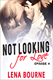 Not Looking For Love: Episode 4 (A New Adult Contemporary Romance Novel)
