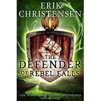 The Defender of Rebel Falls: A Medieval Science Fiction Adventure (The William Whitehall Adventures Book 1)