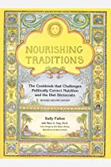 Nourishing Traditions: The Cookbook that Challenges Politically Correct Nutrition and the Diet Dictocrats Kindle Edition