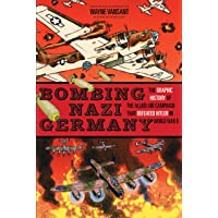 Bombing Nazi Germany: The Graphic History of the