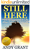 Still Here: How to Succeed in Life After Failing At Suicide