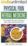 Physical Pain Herbal Medicine: The 10 Best Solutions to Relieve Back, Neck, and Shoulder Pain