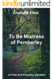 To Be Mistress Of Pemberley: A Pride And Prejudice Variation