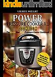 Power Pressure Cooker XL Cookbook: The Quick And Easy Pressure Cooker Cookbook – Simple, Quick And Healthy Electric Pressure Cooker Recipes (Electric Pressure Cooker Cookbook)