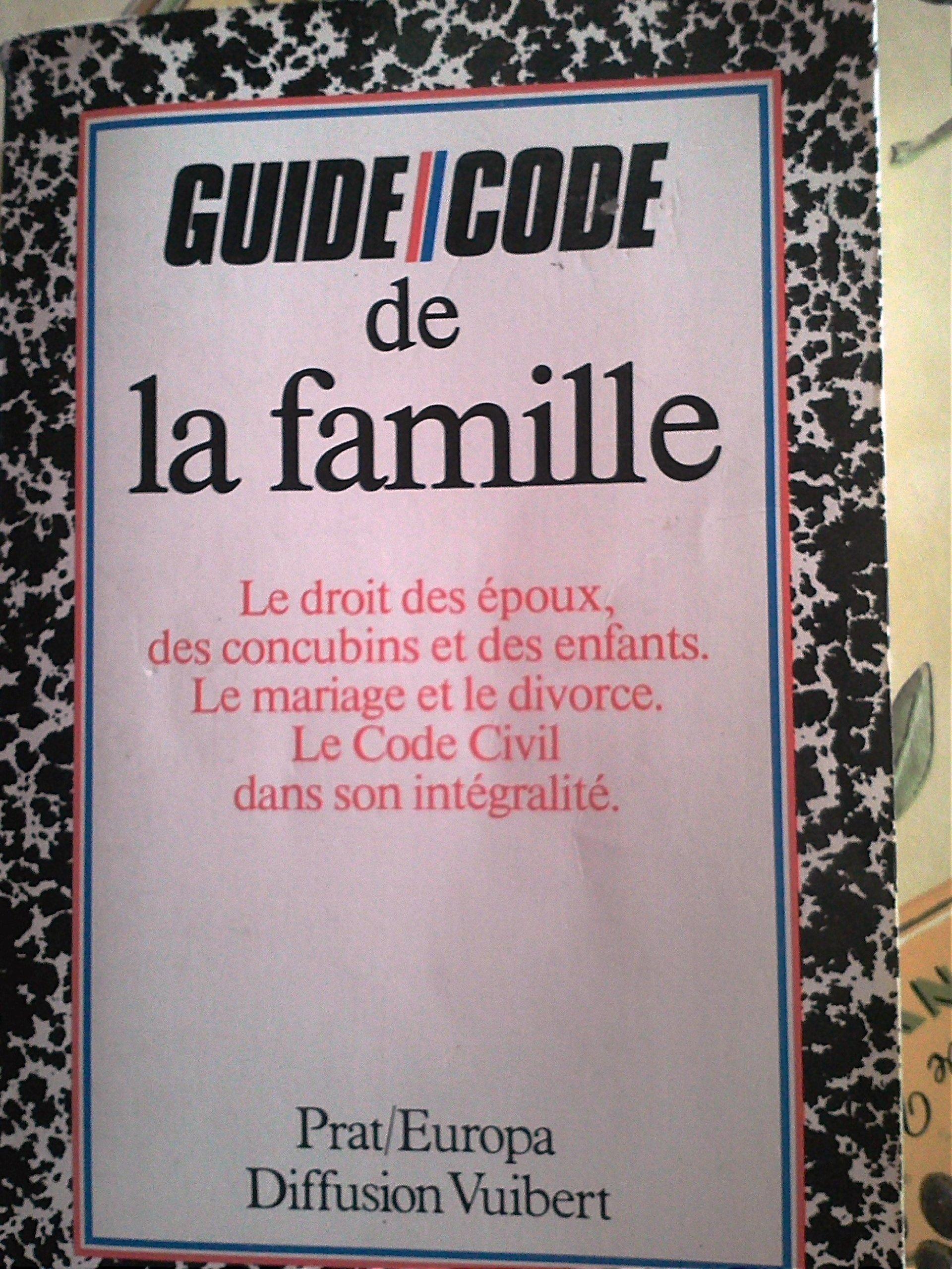 Guide-code de la famille : Le droit des époux, des concubins et des enfants, le mariage et le divorce, le code civil dans son intégralité (Guides-codes) Broché – 1984 Pierre Pruvost Sylvie Dibos-Lacroux France Prat-Europa