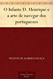 O Infante D. Henrique e a arte de navegar dos portuguezes