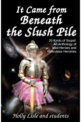 It Came From Beneath the Slush Pile: 20 Kinds of Stupid: An Anthology of Idiot Heroes and Ridiculous Heroines Kindle Edition