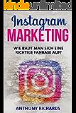 Instagram Marketing: Wie baut man sich eine richtige Fanbase auf und Vermarktet sich selber Social Media Werbung für Anfänger Erfolgreich auf Instagram ... (Edition Instagram) (German Edition)