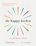 Happy Kitchen: Good Mood Food - Joyful recipes to keep you calm, boost your energy and help you sleep…