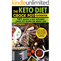 The Keto Diet Crock Pot Cookbook: 101 Healthy and Easy Ketogenic Crock Pot Recipes for Weight Loss (Life with Keto Book…