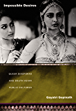 Impossible Desires: Queer Diasporas and South Asian Public Cultures (Perverse Modernities)