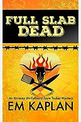 Full Slab Dead: An Un-Cozy Un-Culinary Josie Tucker Mystery (Josie Tucker Mysteries Book 4) Kindle Edition