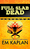 Full Slab Dead: An Un-Cozy Un-Culinary Josie Tucker Mystery (Josie Tucker Mysteries Book 4)