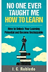 No One Ever Taught Me How to Learn: How to Unlock Your Learning Potential and Become Unstoppable (Master Your Mind, Revolutionize Your Life Series) Kindle Edition