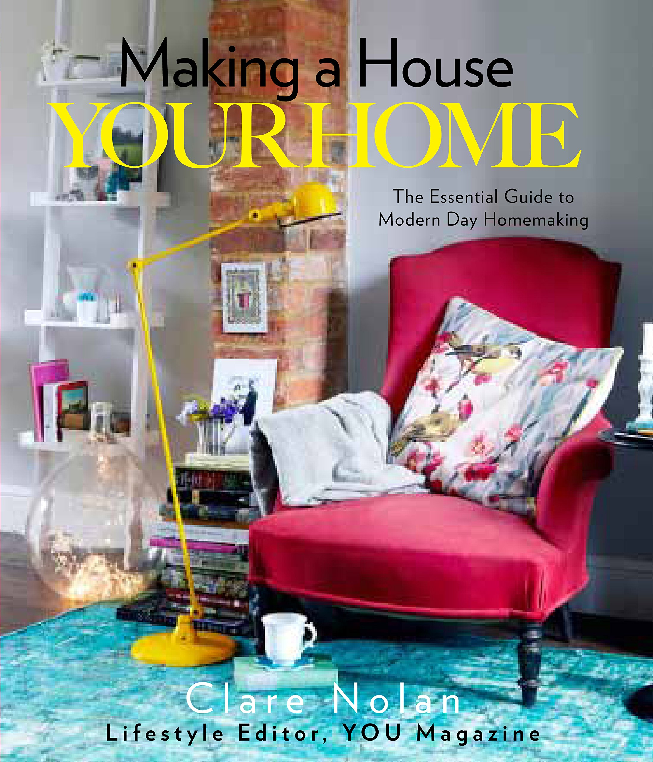 Making a House Your Home: The Essential Guide to Modern Day Homemaking:  Amazon.co.uk: Clare Nolan: 9780857830623: Books