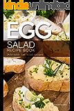 Egg Salad Recipe Book: Delectable Egg Salad Recipes