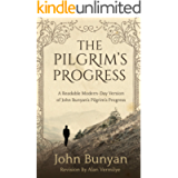 The Pilgrim's Progress: A Readable Modern-Day Version of John Bunyan's Pilgrim's Progress (Revised and easy-to-read…