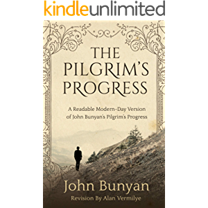 The Pilgrim's Progress: A Readable Modern-Day Version of John Bunyan's Pilgrim's Progress (Revised and easy-to-read…