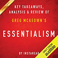 Essentialism: The Disciplined Pursuit of Less, by Greg McKeown: Key Takeaways, Analysis & Review