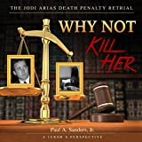 Why Not Kill Her: A Juror's Perspective: The Jodi