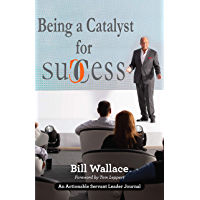 Being a Catalyst for Success: The Fulfilling Life of a Servant Leader (English Edition)