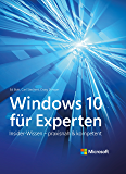 Windows 10 für Experten (Microsoft Press): Insider-Wissen - praxisnah & kompetent