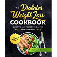 The Diabetes Weight Loss Cookbook: Quick and Easy Recipes for Diabetes Type 1 and Type 2 incl. Weight Loss Journal…