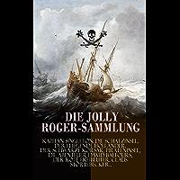 Die Jolly Roger-Sammlung: Kapitän Singleton, Die Schatzinsel, Der Fliegende Holländer, Der schwarze Korsar, Pirateninsel…