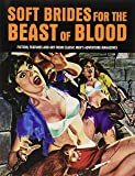 Soft Brides for the Beast of Blood: Fiction, Features and Art from Classic Men's Adventure Magazines (Pulp Mayhem)