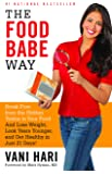 The Food Babe Way: Break Free from the Hidden Toxins in Your Food and Lose Weight, Look Years Younger, and Get Healthy in Just 21 Days! by Hari, Vani (2015) Hardcover