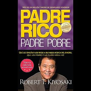 Padre rico. Padre pobre (Nueva edición actualizada).: Qué les enseñan los ricos a sus hijos acerca del dinero (Spanish…