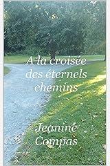A  la croisée des éternels chemins (French Edition) Kindle Edition