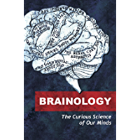 Brainology: The Curious Science of Our Minds (English Edition)