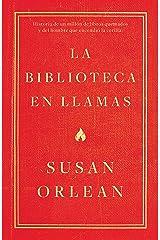 La biblioteca en llamas: Historia de un millón de libros quemados y del hombre que encendió la cerilla (Spanish Edition) Kindle Edition