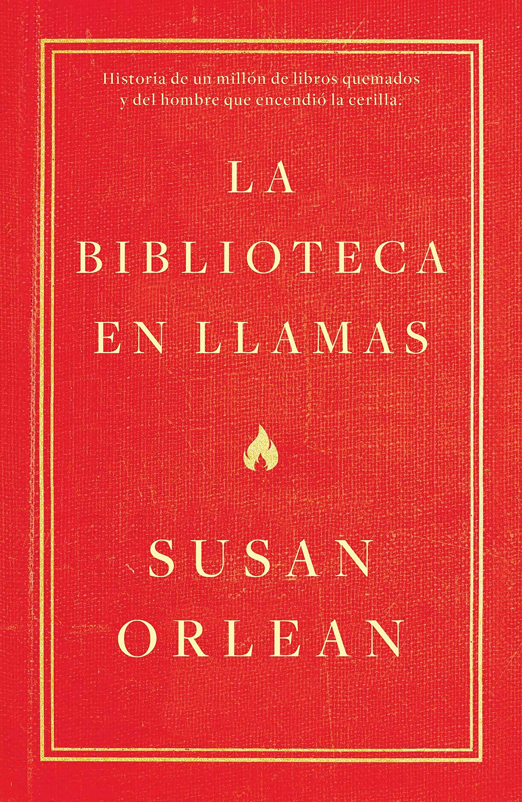 La biblioteca en llamas: Historia de un millón de libros quemados y del  hombre que encendió la cerilla temas de hoy: Amazon.es: Susan Orlean, ...