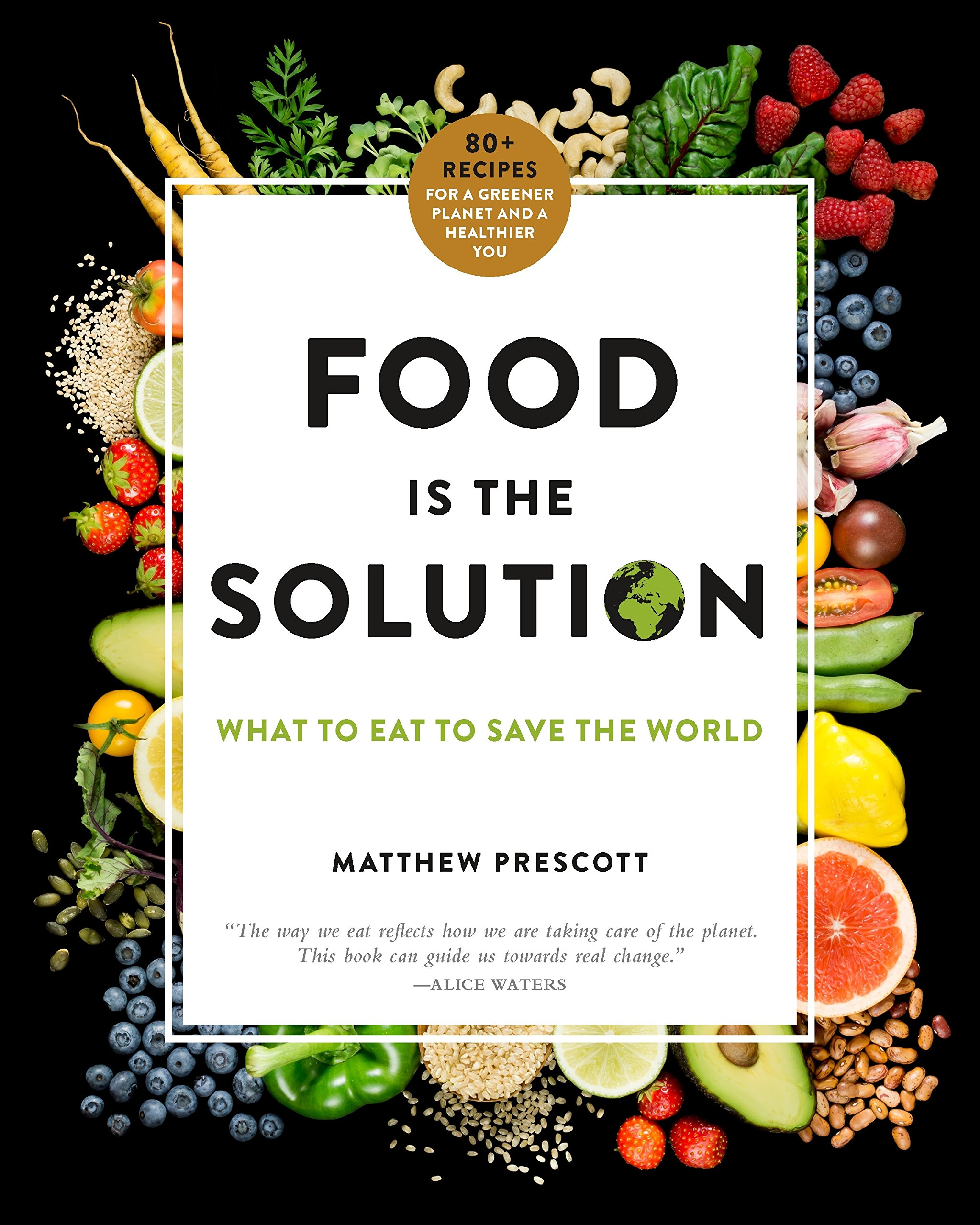Food Is the Solution: What to Eat to Save the World - 80+ Recipes for a Greener Planet and a Healthier You (International Edition)