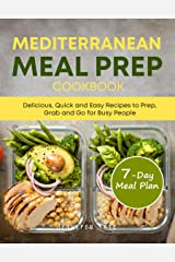 Mediterranean Meal Prep Cookbook: Delicious, Quick and Easy Recipes to Prep, Grab and Go for Busy People. 7-Day Meal Plan Kindle Edition