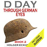 D Day Through German Eyes Book 2: More Hidden Stories from June 6th 1944