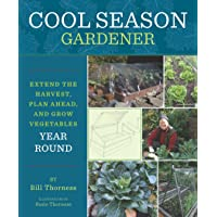 Cool Season Gardening: Extend the Harvest, Plan Ahead, and Grow Vegetables Year-Round