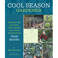 Cool Season Gardener: Extend the Harvest, Plan Ahead, and Grow Vegetables Year-Round