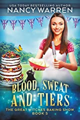 Blood, Sweat and Tiers: A paranormal culinary cozy mystery (Great Witches Baking Show Book 5) Kindle Edition