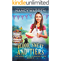 Blood, Sweat and Tiers: A paranormal culinary cozy mystery (The Great Witches Baking Show Book 5)