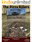 The Pizza Killers: : Just For the THRILL of It