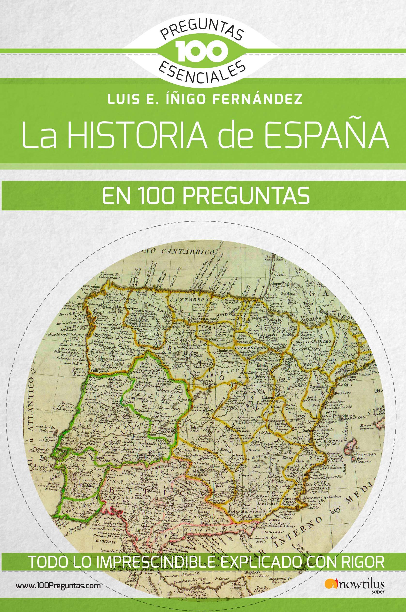 La historia de España en 100 preguntas 100 Preguntas esenciales: Amazon.es: Íñigo Fernández, Luis E.: Libros