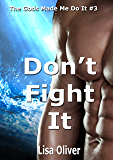 Don't Fight It (The Gods Made Me Do It Book 3)