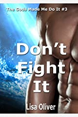Don't Fight It (The Gods Made Me Do It  Book 3) Kindle Edition