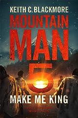 Make Me King (Mountain Man Book 5) Kindle Edition