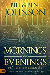 Mornings and Evenings in His Presence: A Lifestyle of Daily Encounters with God Kindle Edition